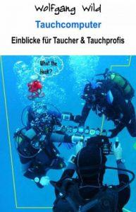Wolfgang Wild Tauchcomputer − Einblicke für Taucher & Tauchprofis